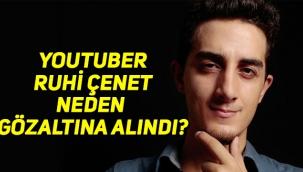 Youtuber Ruhi Çenet neden gözaltına alındı, Ruhi Çenet kimdir, nereli, kaç yaşında?