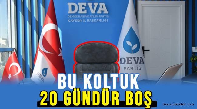 DEVA Partisi'nin, Kayseri'de 20 gündür il başkanı yok!