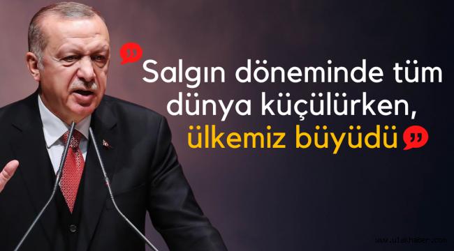 Cumhurbaşkanı Erdoğan: Salgın döneminde ülkemiz büyüdü