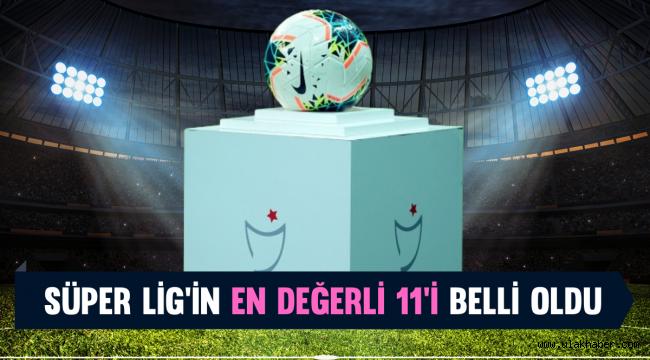 Süper Lig'in en değerli ilk 11'i belli oldu
